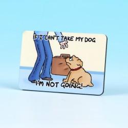 6173 Fridge Magnet IF I CANT TAKE MY DOG