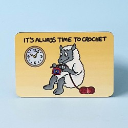 6155 Fridge Magnet ITS ALWAYS TIME TO CROCHET