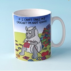 5147 Mug IF I CANT TAKE MY CROCHET IM NOT GOING