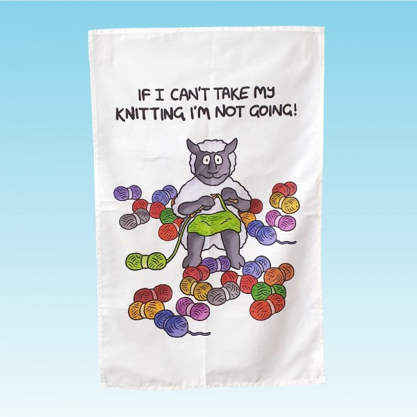 T61 Tea Towel-IF I CANT TAKE MY KNITTING IM NOT GOING