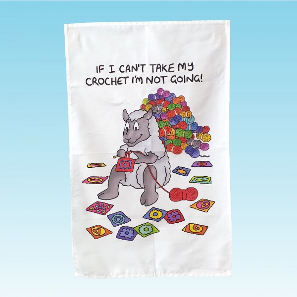 T63 Tea Towel-IF I CANT TAKE MY CROCHET IM NOT GOING