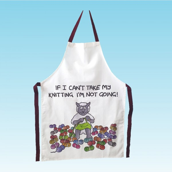 T71 Apron-IF I CANT TAKE MY KNITTING IM NOT GOING
